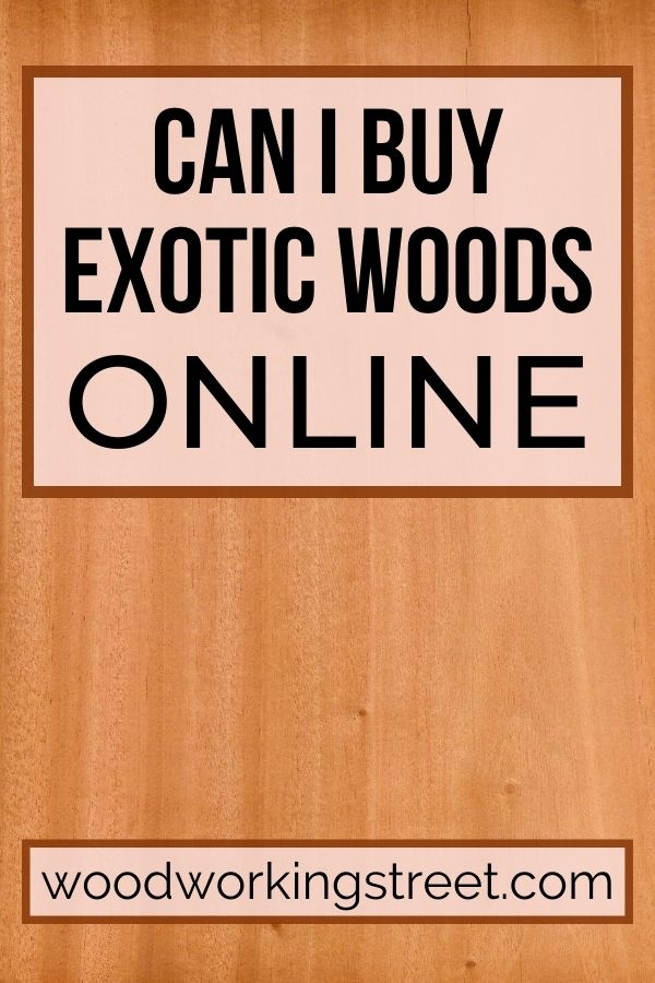 This is the Pinterest image for the Can I Buy Exotic Woods Online blog post. It shows a background made of Mahogany wood.