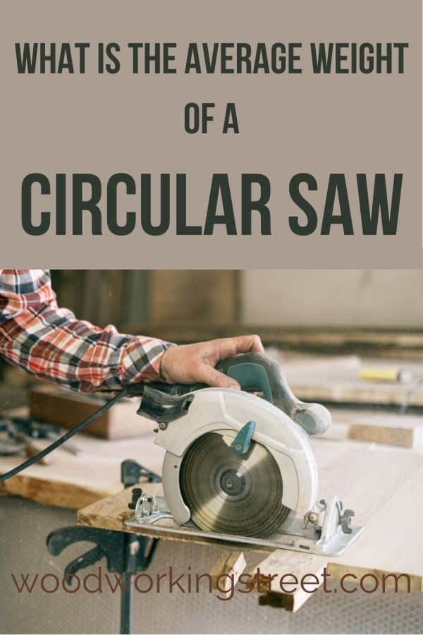 This is the Pinterest image for the What Is The Average Weight Of Circular Saw blog article. It shows a Circular Ssaw operated by a person with a colored shirt.