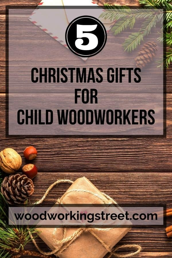 This is the Pinterest image for the 5 Christmas Gifts For Child Woodworkers blog post. It shows Christmas items on a brown wooden background.